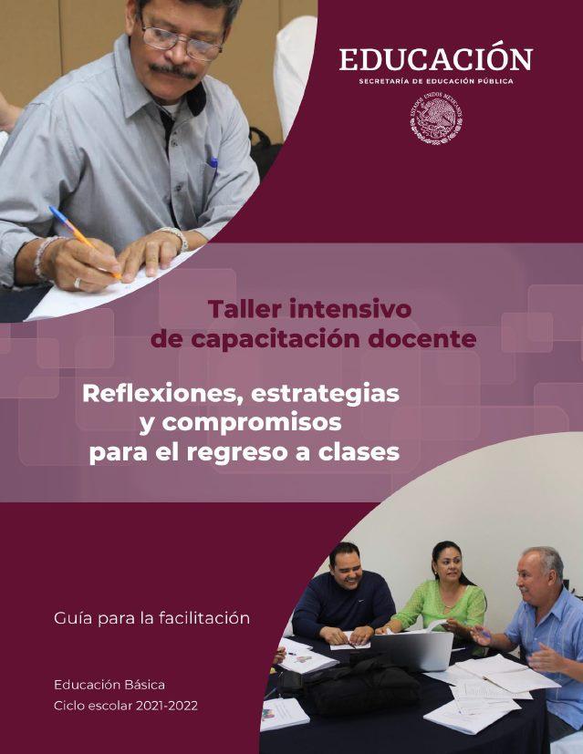 """Taller intensivo de capacitación docente """"Reflexiones, estrategias y compromisos para el regreso a clases"""". Ciclo escolar 2021-2022."""