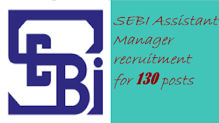 SEBI Assistant Manager recruitment for 130 posts