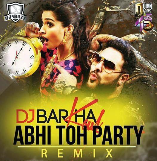 ABHI TOH PARTY – DJ BARKHA KAUL REMIX