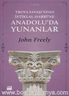 John Freely - Anadolu'da Yunanlılar (Troya Savaşı-ndan İstiklal Harbi-ne)