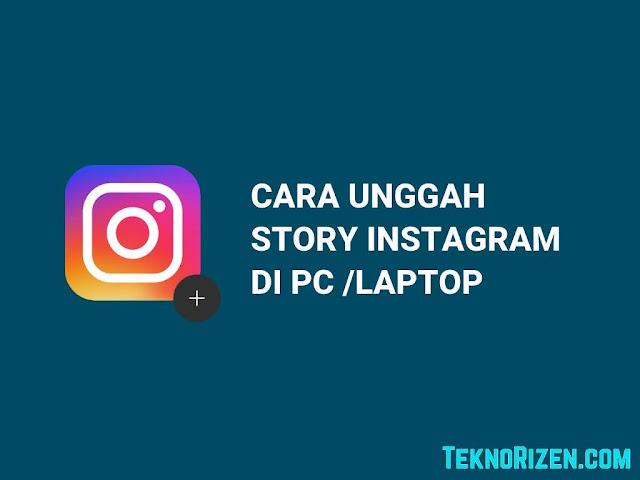 Cara Posting Story Instagram di PC/Laptop Tanpa Aplikasi
