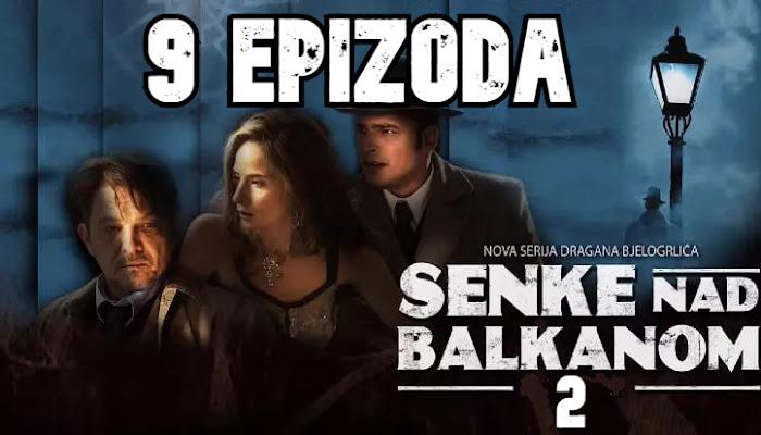 Senke nad Balkanom S2 - 9 epizoda