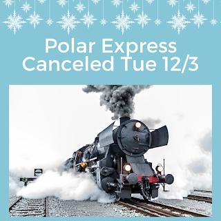 Tuesday Polar Express Canceled 12-3-19