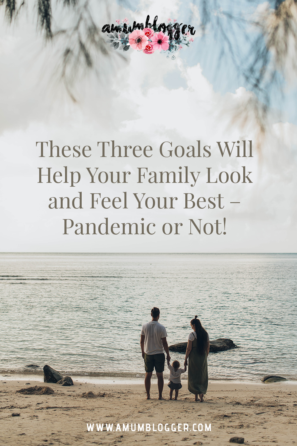 These Three Goals Will Help Your Family Look and Feel Your Best – Pandemic or Not!