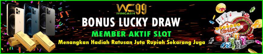 Bonus Lucky Draw Member Aktif Slot Wincash99