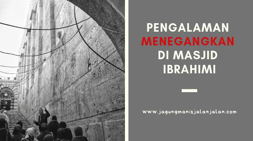 Pengalaman Menegangkan Berkunjung ke Masjid Ibrahimi