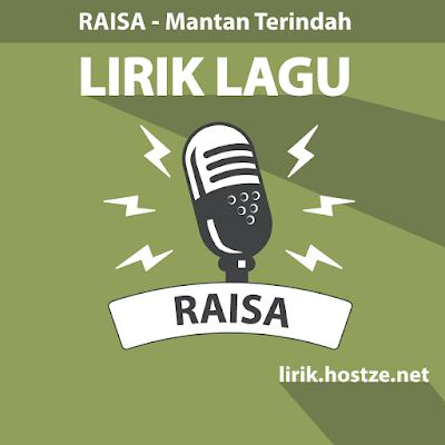 Lirik Lagu Mantan Terindah - Raisa - Lirik Lagu Indonesia