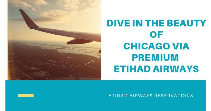 Dive in the beauty OF Chicago via premium Etihad Airways