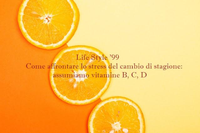 Come affrontare lo stress del cambio di stagione : integriamo vitamine B,C e D