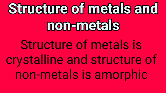 structure of metals and non-metals