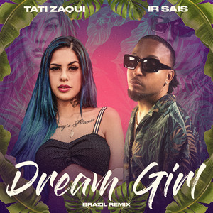 Baixar Musica Dream Girl - Tati Zaqui ft. Ir Sais Mp3
