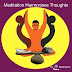 Be A Meditator- Meditation harmonises thoughts