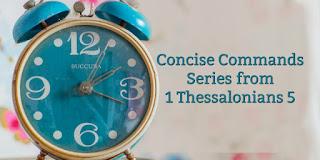 https://biblelovenotes.blogspot.com/2010/02/concise-commands-in-1-thessalonians-5.html