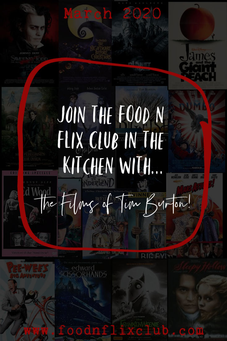 Creating recipes inspired by the films of Tim Burton #FoodnFlix March 2020
