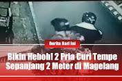 Bikin Heboh! 2 Pria Curi Tempe Sepanjang 2 Meter Di Magelang