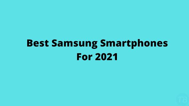 Which Samsung Smartphones to buy in 2021?