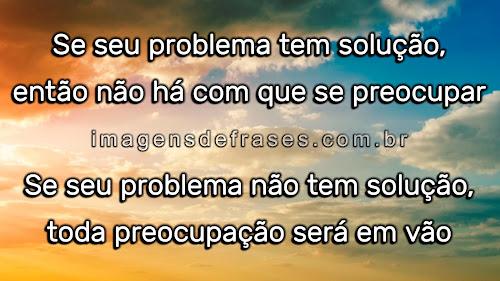Se seu problema não tem solução, toda preocupação será em vão