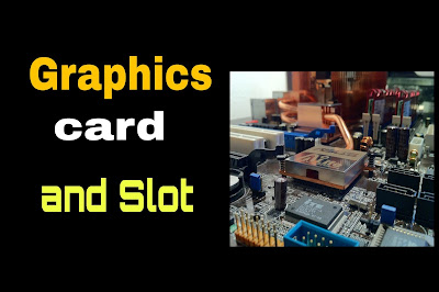 What is Graphics card and Expansion slot