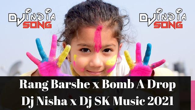 Rang Barshe x Bomb A Drop Dj Nisha x Dj SK Music 2021