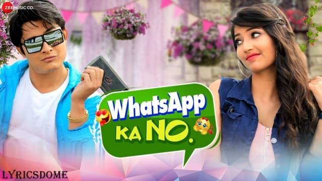 WhatsApp Ka No Lyrics - Nakash Aziz & Angel Rai