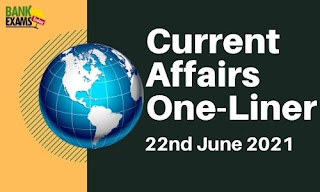 Current Affairs One-Liner: 22nd June 2021