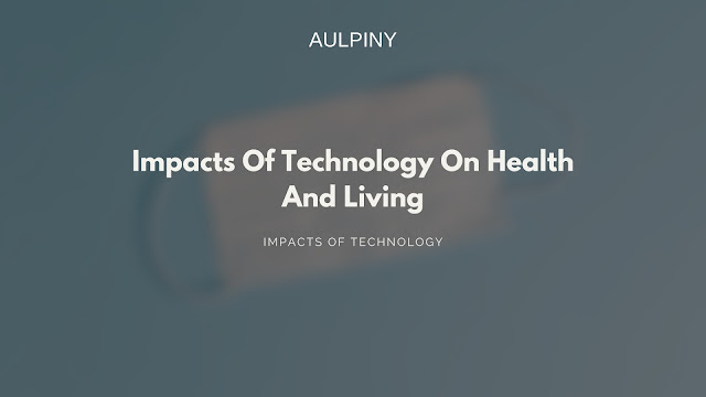 Impacts Of Technology On Health And Living