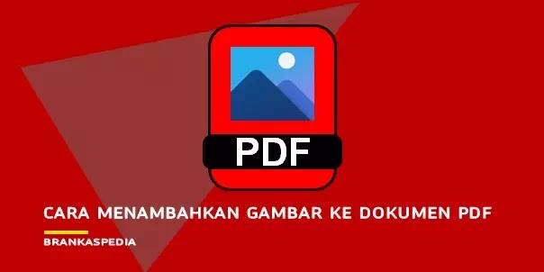 Cara Menambahkan Gambar ke Dokumen PDF