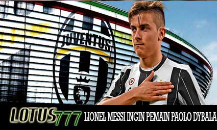 LIONEL MESSI INGIN PEMAIN PAOLO DYBALA