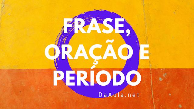 Língua Portuguesa: O que é Frase, Oração e Período