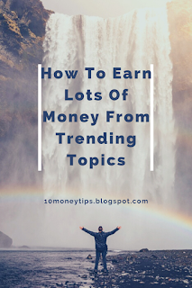 How To Earn Lots Of Money From Trending Topics How To Earn Lots Of Money From Trending Topics