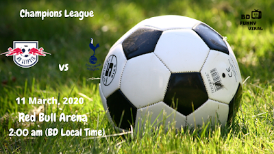 Rasen Ballsport Leipzig vs Tottenham | Uefa Champions League | 11 March, 2020 (2:00 am BD Local Time) | Red Bull Arena