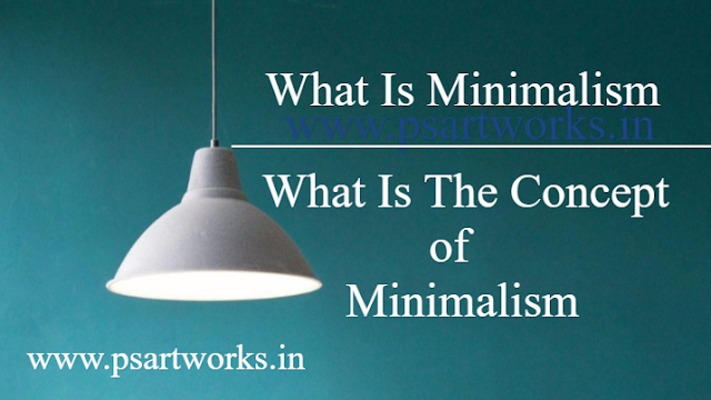 What Is Minimalism | What is the concept of minimalism