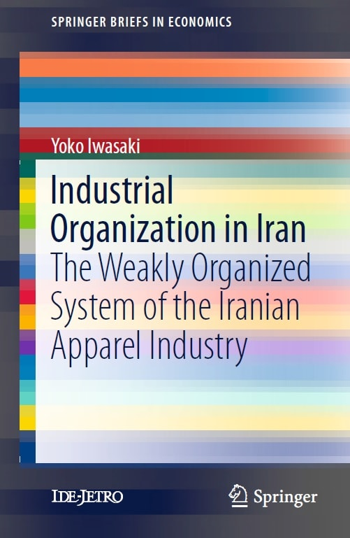 Industrial Organization in Iran: The Weakly Organized System of the Iranian Apparel Industry
