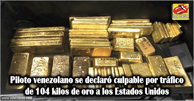 Piloto venezolano se declaró culpable por trafico de 104 kilos de oro a los Estados Unidos