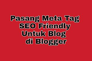Pasang Meta Tag SEO Friendly Untuk Blog di Blogger