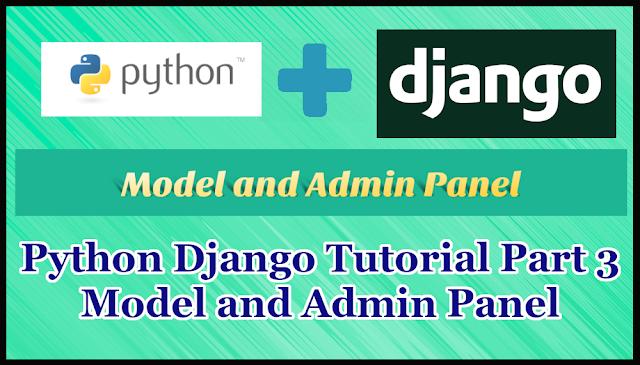 Python Django Tutorial Part 3 | Model and Admin Panel