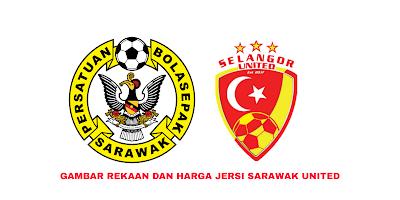 Gambar Rekaan dan Harga Jersi Baru Sarawak United 2020
