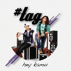 Lirik Lagu Hey Kamu – Hashtag (#tag)