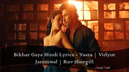 Bikhar-Gaya-Hindi-Lyrics-Yaara-Vidyut-Jammwal-Rev-Shergill