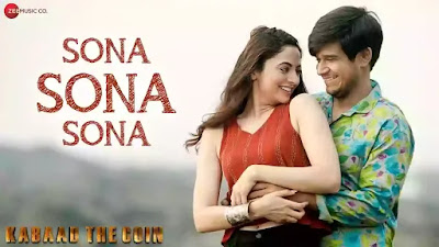 Checkout New Song Sona Sona Sona lyrics by Ankit Tiwari for Kabaad the coin movie