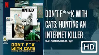 Don't F**k With Cats: Hunting an Internet Killer Season 1 Batch WEB-DL Subtitle Indonesia