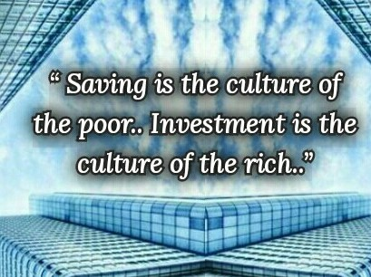 Business Quotes: SAVING is the culture of the POOR.. INVESTMENT is the culture of the RICH