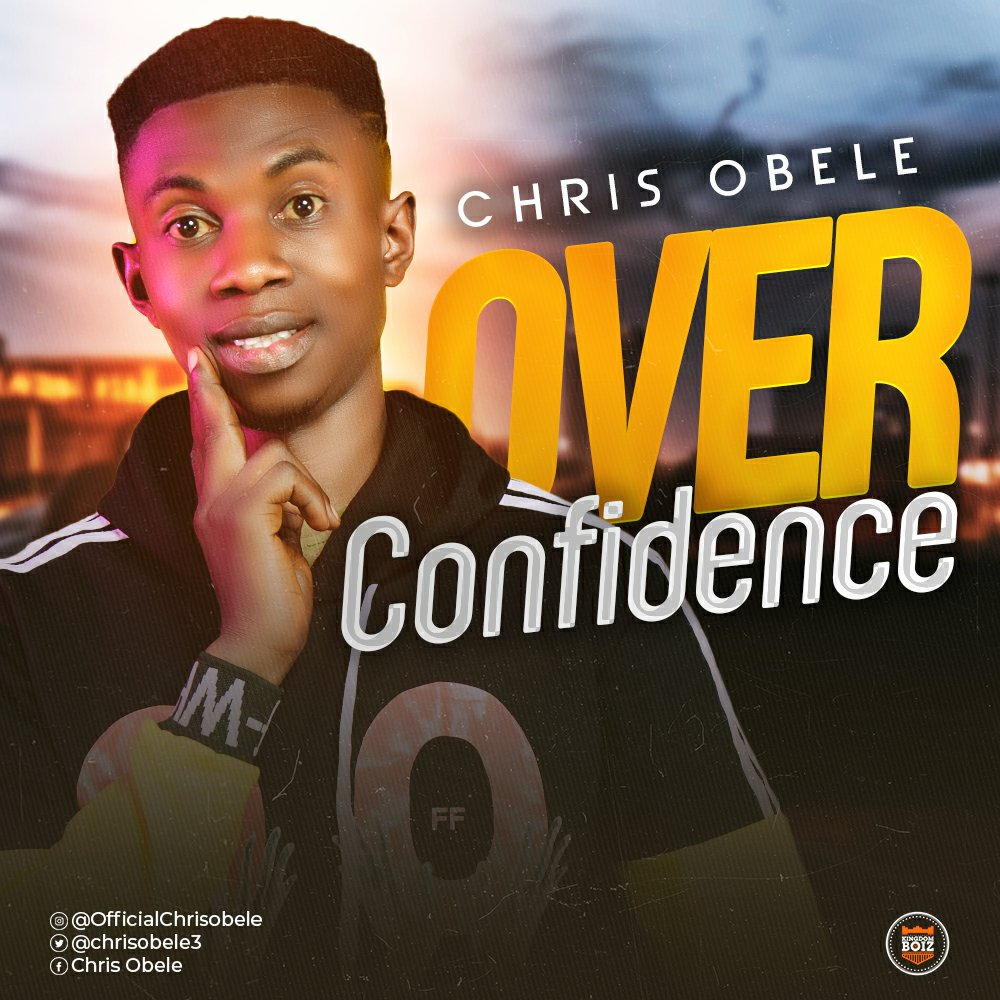 Chris Obele - Over Confidence Mp3 Download