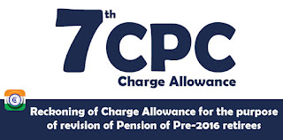 7th CPC Charge Allowance Notional pay fixation and revision of Pension of Pre-2016