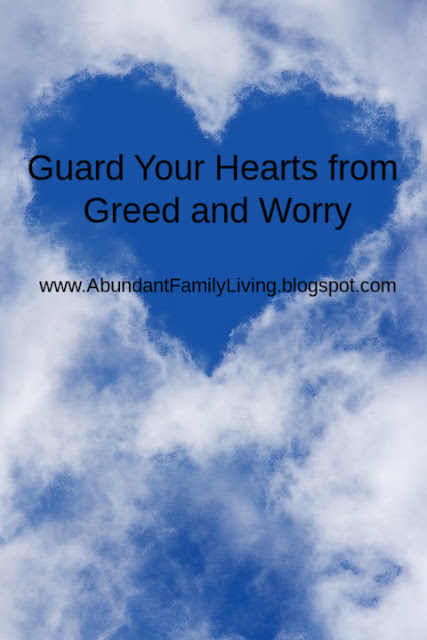 Guard Your Hearts from Greed and Worry
