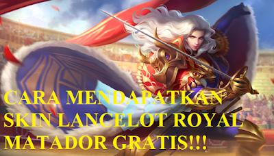Cara Ampuh Mendapatkan Skin Lancelot Royal Matador Tanpa Cheat Script