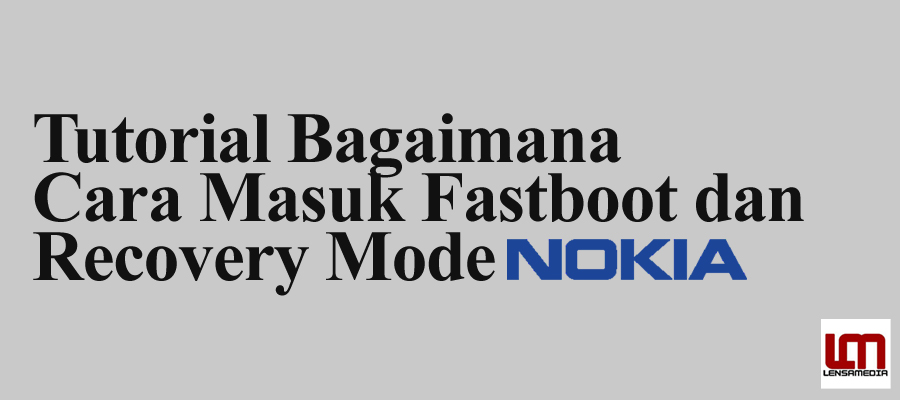 Tutorial Bagaimana Cara Masuk Fastboot dan Recovery Mode Nokia