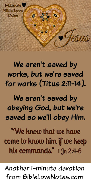 We aren't saved by works, but we're saved for works (Ephesians 2:10).