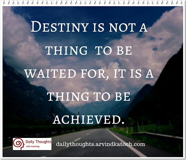 Daily Thought, Image, Destiny, thing, waited, achieved,