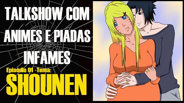 TALKSHOW COM ANIMES E PIADAS INFAMES! TEMA: SHOUNEN [Feat Paulo] Ep.01